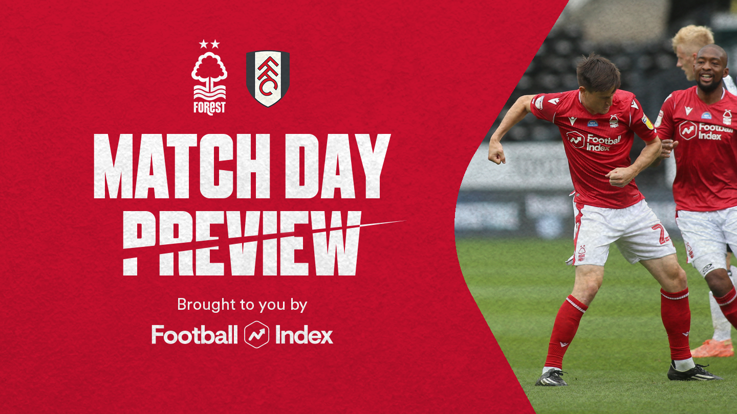 Match preview: Forest vs Fulham in association with Football Index