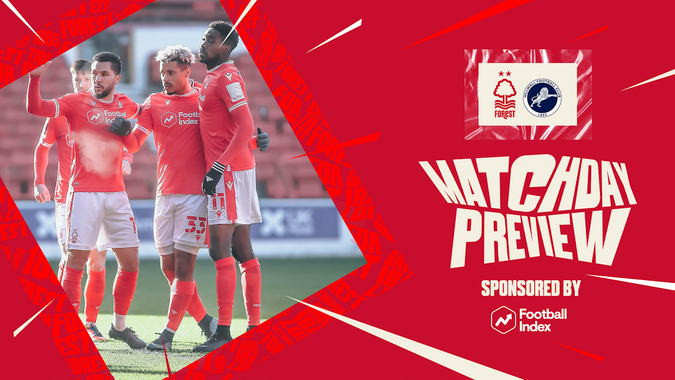 Match preview: Forest vs Millwall in association with Football Index