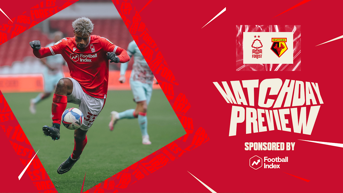 Match preview: Forest vs Watford in association with Football Index