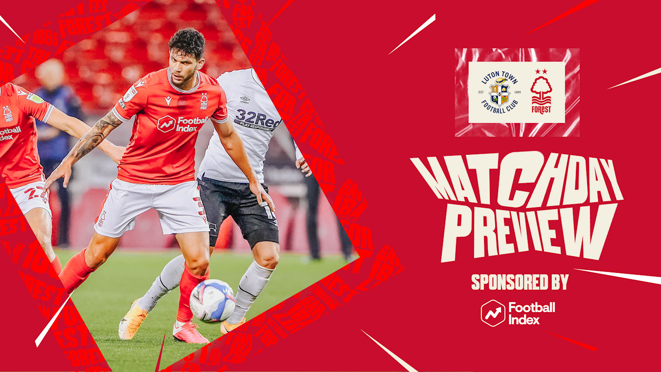 Match preview: Luton vs Forest in association with Football Index