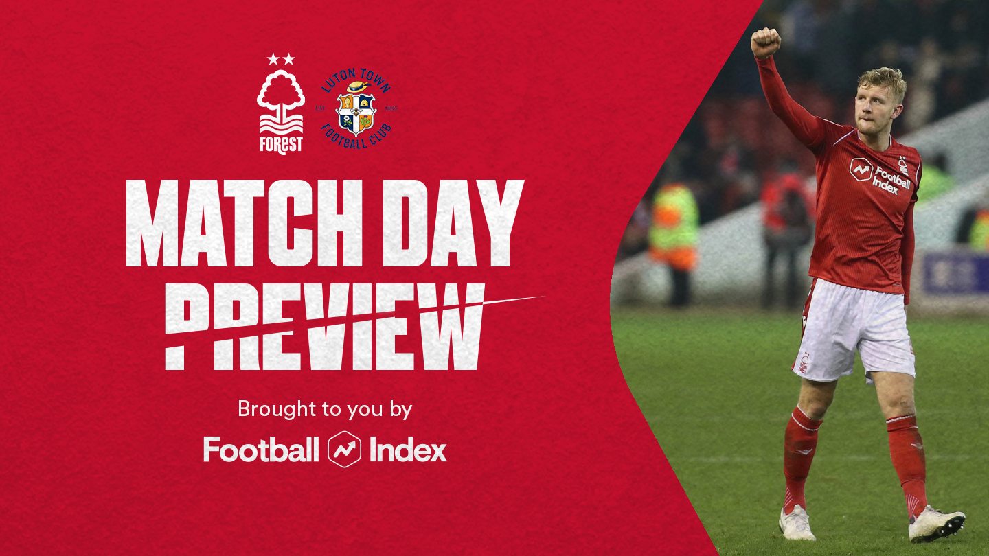 Match preview: Forest vs Luton in association with Football Index